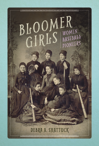 'Bloomer Girls: Women Baseball Pioneers' by Debra A. Shattuck