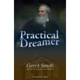 Practical Dreamer:Gerrit Smith & the Crusade of Social Reform